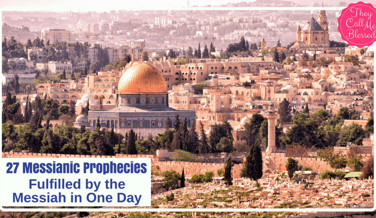 27 Messianic Prophecies Fulfilled by The Messiah in One Day