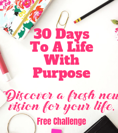 30 Days to Start Living with Purpose {Free Challenge}