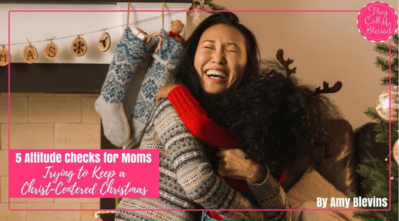 Five Attitude Checks for Moms Keeping a Christ-Centered Christmas