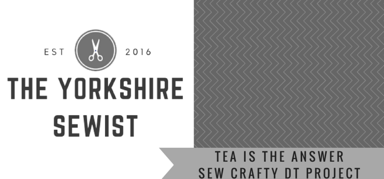 Sew Crafty Design Team March Project 1 – Tea is the Answer!!
