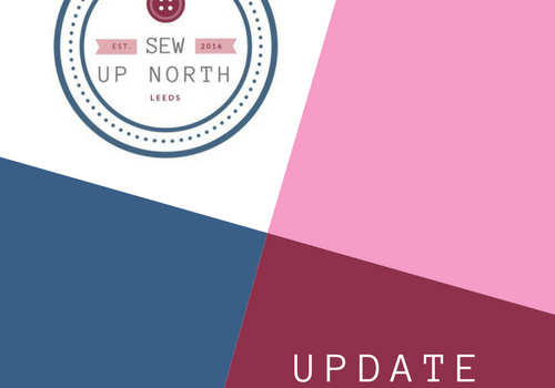 Quick Update – Sew Up North – Tilly and The Buttons