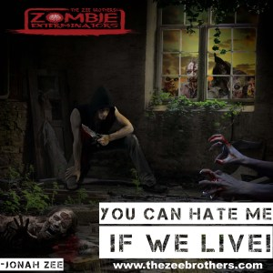 """""""You can hate me if we live!"""" - Jonah Zee"""