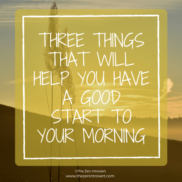 Three Things That Will Help You Have a Good Start to Your Morning