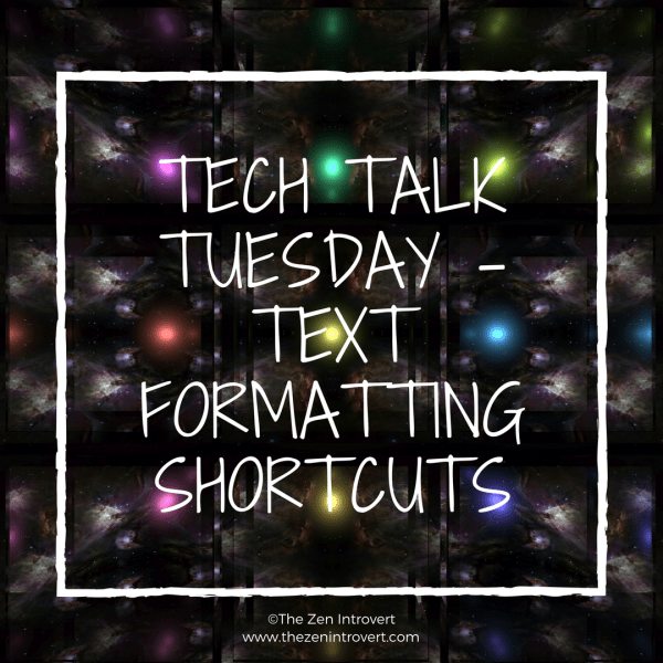 Tech Talk Tuesday – Text Formatting Shortcuts