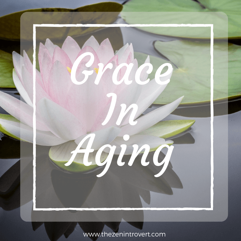 I believe we're granted a kind of grace in aging, though it's one of those things you don't wake up and realize until you've been on the journey for a while.