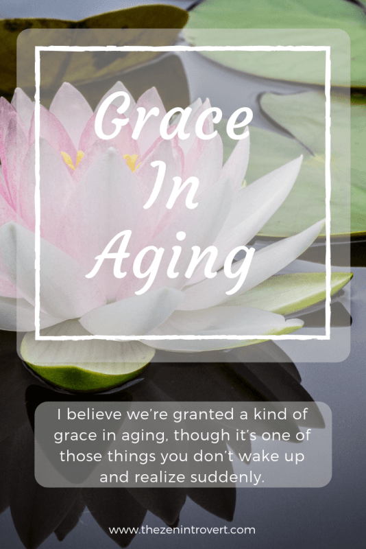 I believe we're granted a kind of grace in aging, though it's one of those things you don't wake up and realize until you've been on the journey for a while. #wisdom #grace #inspiration #midlife
