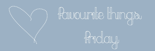 favourite things friday