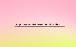 Bluetooth 5: El potencial de la conectividad