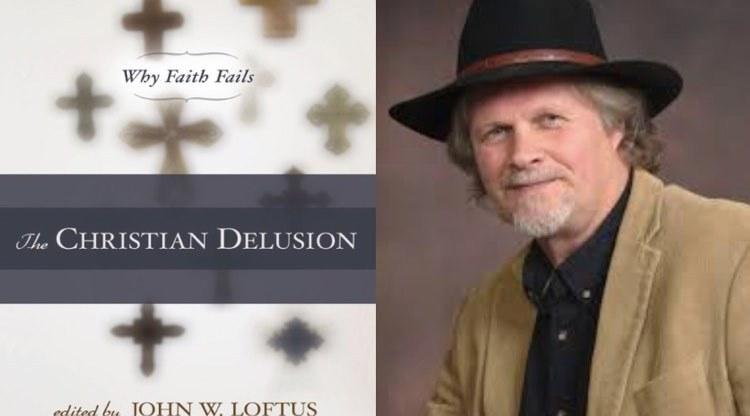 John Loftus and Book the Christian Delusion
