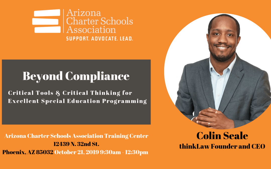 Join Colin Seale & Arizona Charter Schools Association for: Beyond Compliance Critical Tools & Critical Thinking for Excellent Special Education Programming