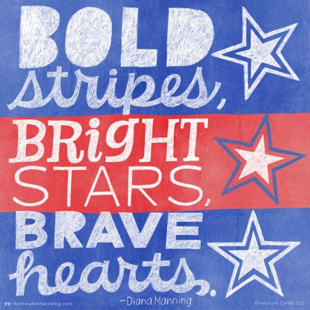 Memorial Day quotes - bold stripes, bright stars, brave hearts.