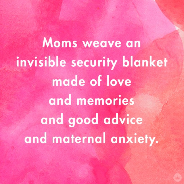 Mom Quote: Moms weave an invisible blanket | thinkmakeshareblog.com