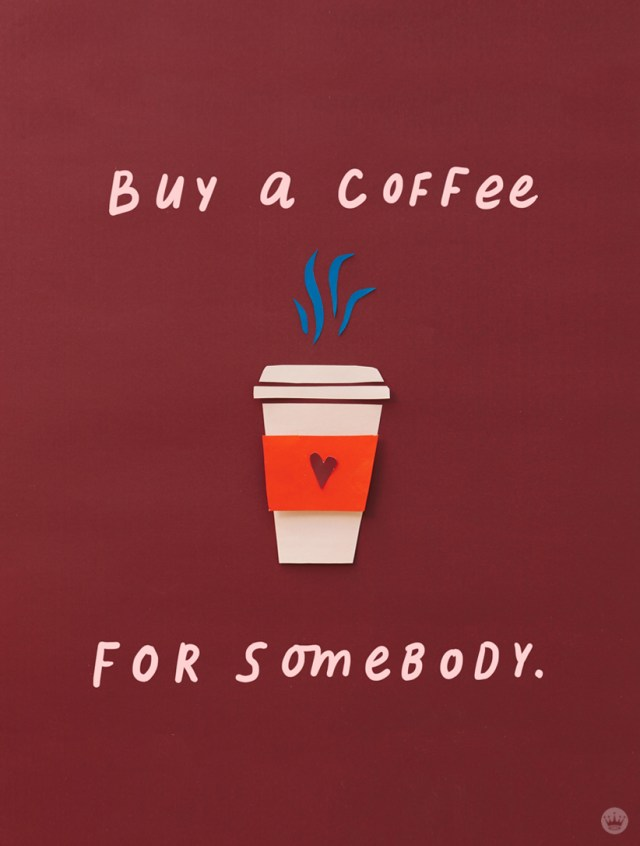 Lettered message: Buy a coffee for somebody.