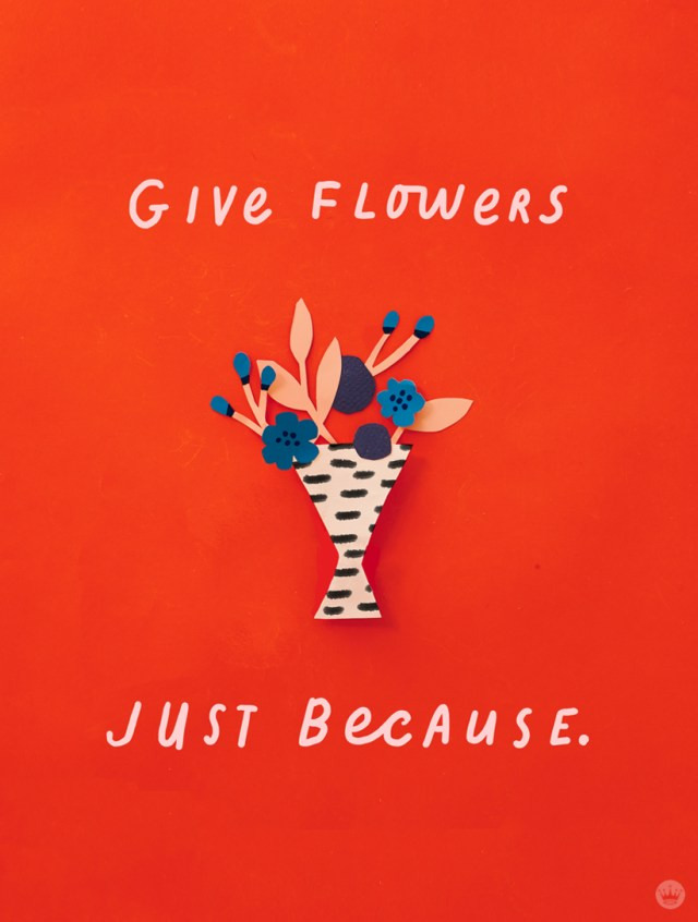 Lettered message: Give flowers just because.