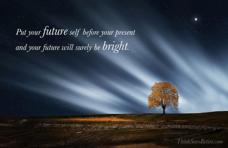 Put your future self before your present and your future will surely be bright.