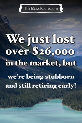 We just lost over $26,000 in the stock market, but we are still retiring early!