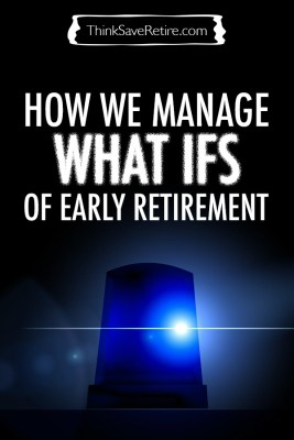 How we manage the what ifs of early retirement