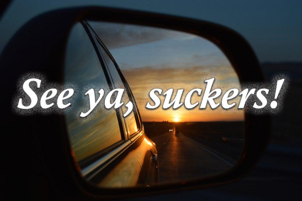 See ya suckers