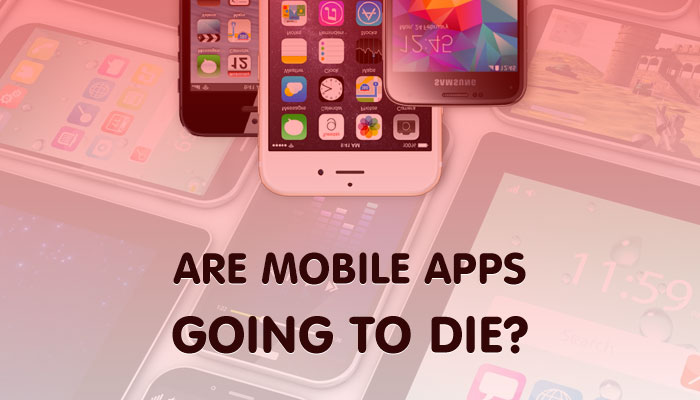 Are Mobile Apps Going To Die?