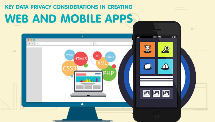 Key Data Privacy Considerations in Creating Web and Mobile Apps
