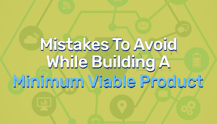 Mistakes to Avoid While Building a MVP