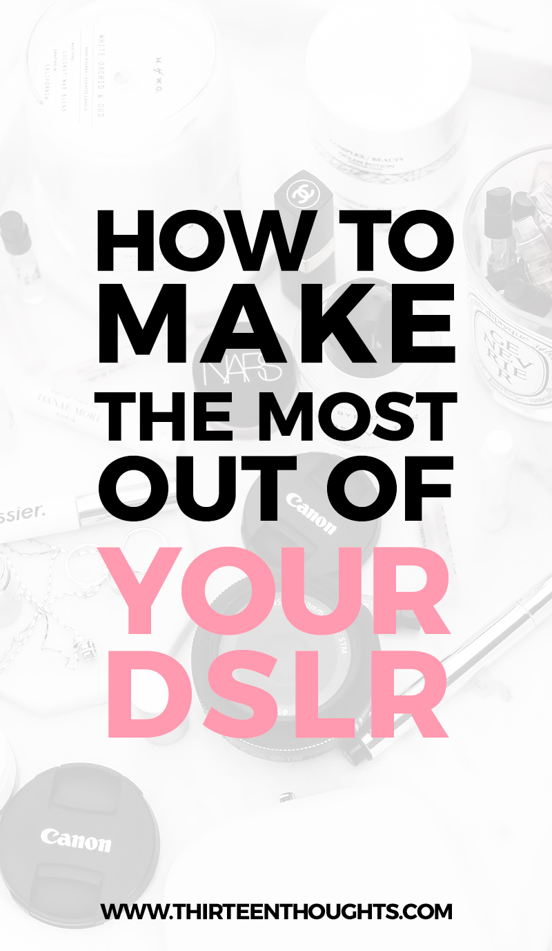 How to Make The Most Out of Your DSLR