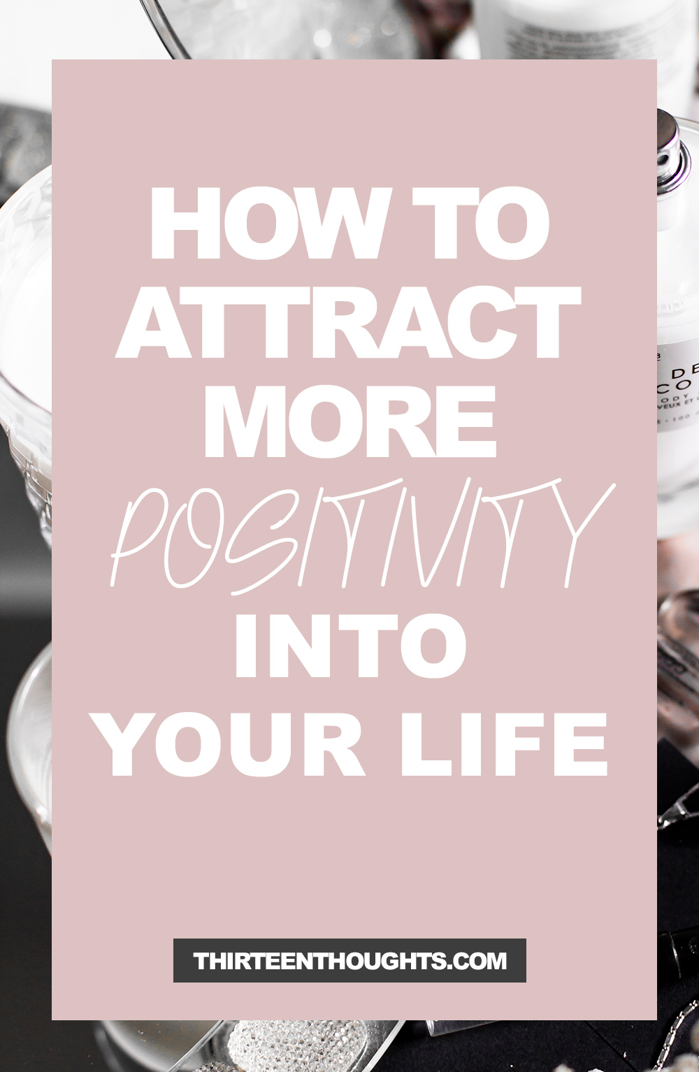 How to Attract More Positivity Into Your Life
