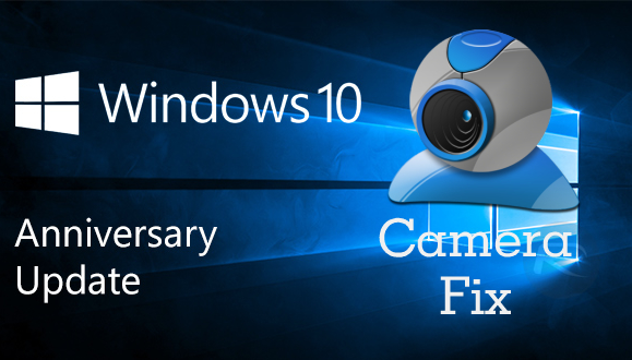 Windows 10 Anniversary Update Camera Fix