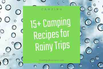 15+ Camping Recipes for Rainy Trips