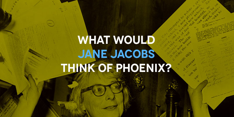 What would jane jacobs think of phoenix?