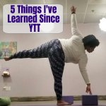 5 Things I've Learned Since YTT