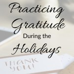 Practicing Gratitude during the Holidays and beyond