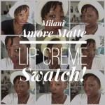 Milani Matte Amore Lip Creme Swatches!