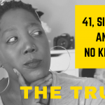 41, Single and No Kids…The Truth