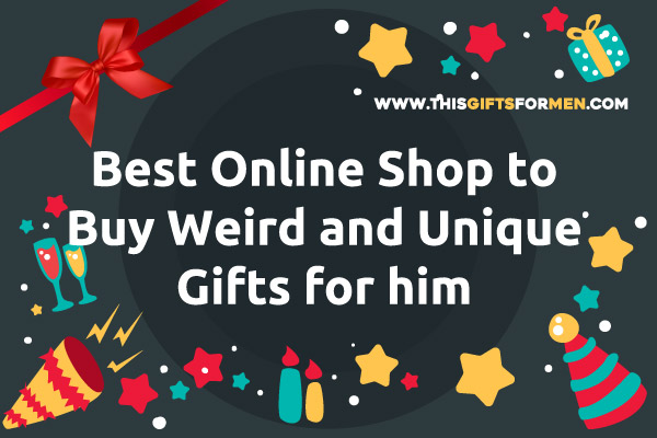 Best-Online-Shop-to-Buy-Weird-and-Unique-Gifts-for-him