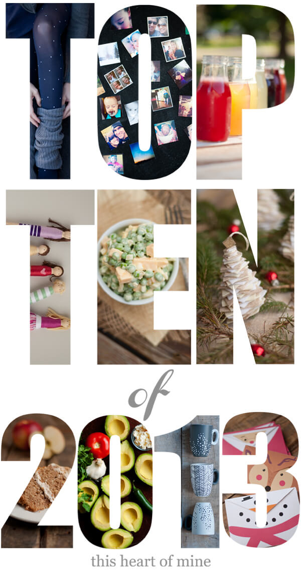 Top Ten Posts of 2013 | this heart of mine