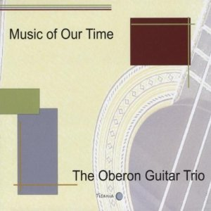Oberon Guitar Trio - Music of Our Time