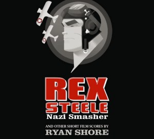 Rex Steele Nazi Smasher and Other Short Film Scores by Ryan Shore