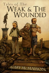 Tales of the Weak and the Wounded by Gary McMahon