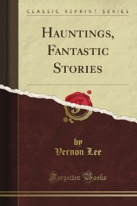 Hauntings, Fantastic Stories Vernon Lee