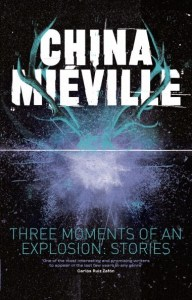 Three Moments Of An Explosion: Stories by China Miéville