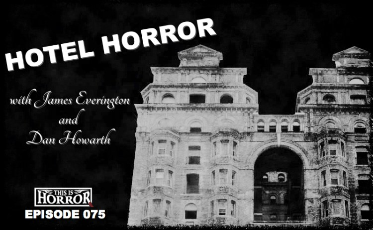 TIH 075 James Everington and Dan Howarth on Hotel Horror and The Hyde Hotel
