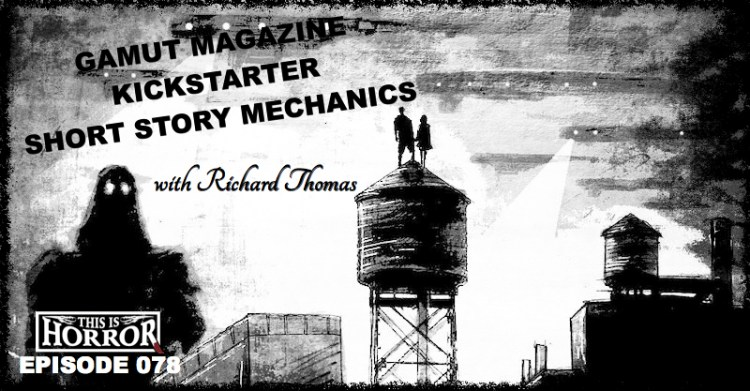 TIH 078 Richard Thomas on Gamut Magazine, Kickstarter Do's and Don'ts, and Short Story Mechanics