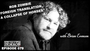 TIH 079 Brian Evenson on A Collapse of Horses, Working With Rob Zombie, Writing Video Game Adaptations and Foreign Translations