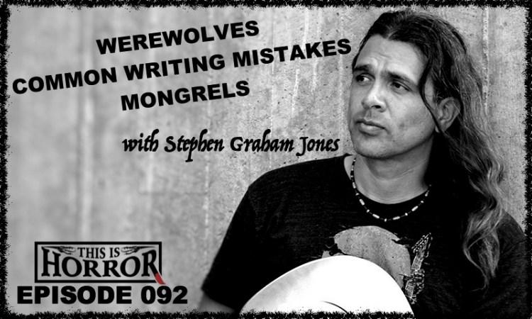 TIH 092 Stephen Graham Jones on Werewolves, Mongrels and Common Writing Mistakes