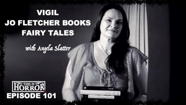 TIH 101 Angela Slatter on Vigil, Fairy Tales and Jo Fletcher Books