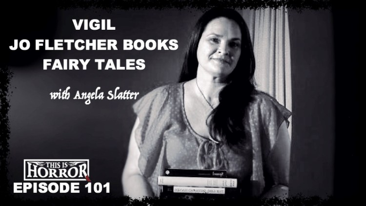 TIH 101 Angela Slatter on Vigil, Fairy Tales and Jo Fletcher Books