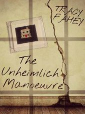 The Unheimlich Manoeuvre by Tracy Fahey cover