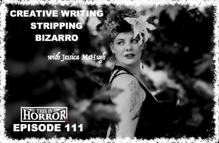 tih-111-jessica-mchugh-on-creative-writing-working-as-a-stripper-and-bizarro