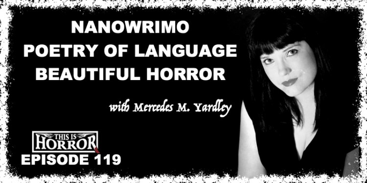tih-119-mercedes-m-yardley-on-nanowrimo-the-poetry-of-language-and-beautiful-horror